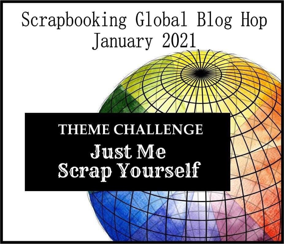 Scrapbooking Global Blog Hop January 2021 Image for the theme Just Me Scrap Yourself