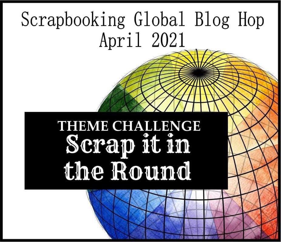 Scrapbook Global Blog Hop Theme - Scrap it in the Round